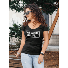 Ladies ''No Dance, No Life'' V-Neck PREMIUM T-Shirt